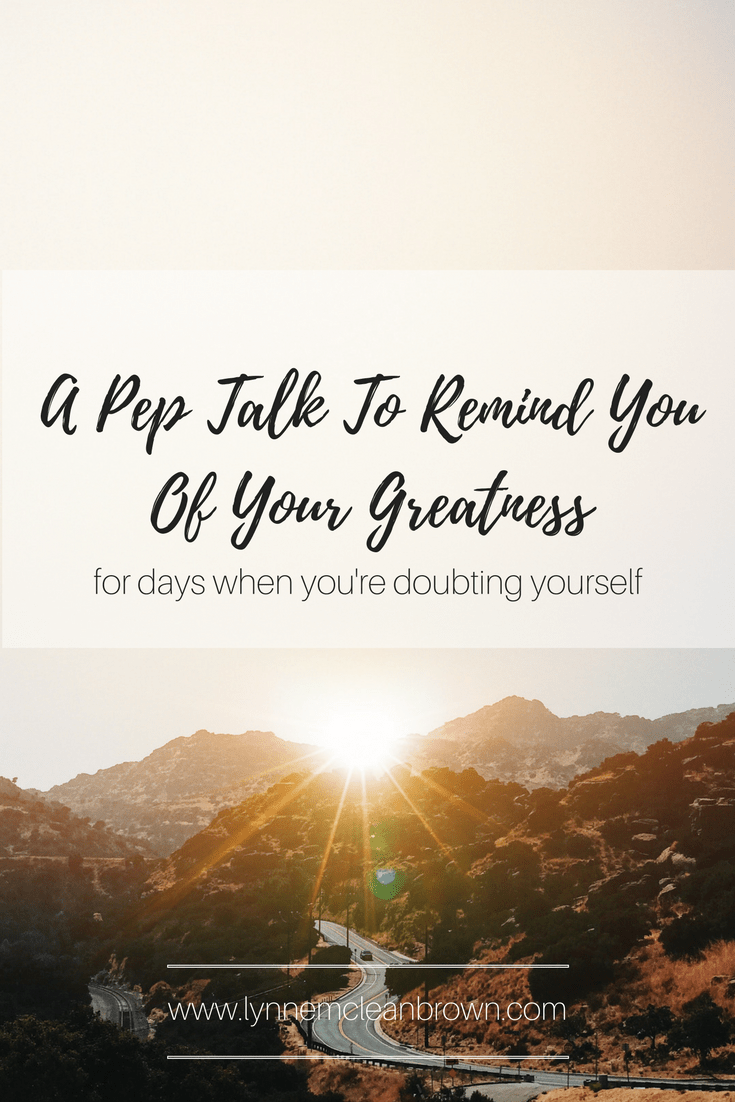 a pep talk to remind you of your greatness